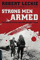 Strong men armed : the United States Marines against Japan