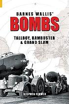 Barnes Wallis' bombs : Tallboy, Dambuster & Grand Slam