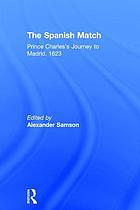 The Spanish match : Prince Charles's journey to Madrid, 1623