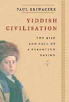 Yiddish civilisation : the rise and fall of a forgotten nation