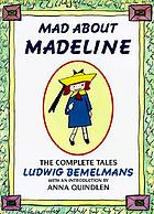 Mad about Madeline : the complete tales