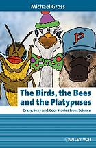 The birds, the bees and the platypuses : crazy, sexy and cool stories from science