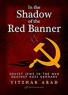 In the shadow of the red banner : Soviet Jews in the war against Nazi Gemany