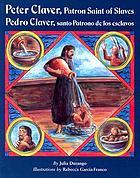 Peter Claver, patron saint of slaves = Pedro Claver, santo patrono de los esclavos