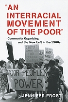 An interracial movement of the poor community organizing and the New Left in the 1960s