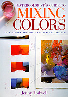 Watercolorist's guide to mixing colors : how to get the most from your palette