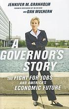 A governor's story : the fight for jobs and America's economic future