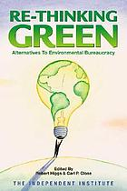 Re-thinking green : alternatives to environmental bureaucracy