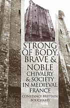 Strong of body, brave and noble : chivalry and society in medieval France