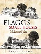 Flagg's Small houses : their economic design and construction, 1922