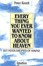 Everything you ever wanted to know about heaven-- but never dreamed of asking