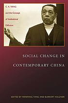 Social change in contemporary China : C.K. Yang and the concept of institutional diffusion