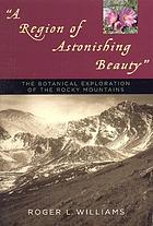 """A region of astonishing beauty"" : the botanical exploration of the Rocky Mountains"
