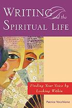 Writing and the spiritual life : finding your voice by looking within