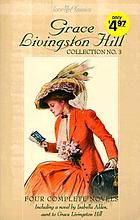 Grace Livingston Hill collection no. 3 : four complete novels, updated for today's reader