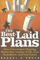 The best-laid plans : how government planning harms your quality of life, your pocketbook, and your future