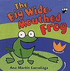 The big wide-mouthed frog : a traditional tale