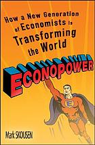 Econopower how a new generation of economists is transforming the world