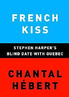 French kiss : Stephen Harper's blind date with Quebec