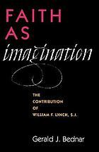Faith as imagination : the contribution of William F. Lynch, S.J.
