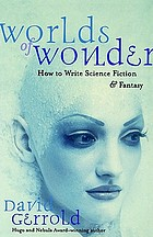 Worlds of wonder : how to write science fiction &amp; fantasy