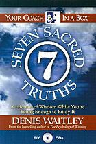 The seven sacred truths : a lifetime of wisdom while you're young enough to enjoy it