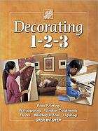 Decorating 1-2-3 : faux painting, wallpapering, window treatments, floors, molding & trim, lighting step-by-step