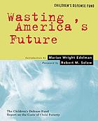 Wasting America's future : the Children's Defense Fund report on the costs of child poverty
