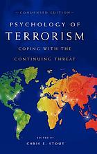 Psychology of terrorism : coping with the continuing threat