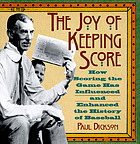 The joy of keeping score : how scoring the game has influenced and enhanced the history of baseball