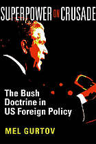 Superpower on crusade : the Bush doctrine in US foreign policy