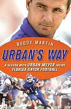 Urban's way : Urban Meyer, the Florida Gators, and his plan to win
