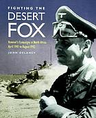 Fighting the Desert Fox : Rommel's campaigns in North Africa, April 1941 to August 1942