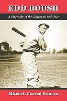 Edd Roush : a biography of the Cincinnati Reds star
