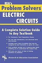 The electric circuits problem solver : a complete solution guide to any textbook