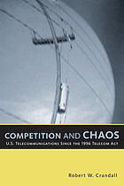 Competition and chaos : U.S. telecommunications since the 1996 Telecom Act