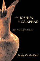 From Joshua to Caiaphas : high priests after the Exile