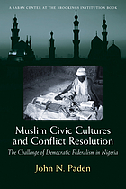 Muslim civic cultures and conflict resolution : the challenge of democratic federalism in Nigeria
