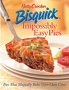 Bisquick impossibly easy pies : pies that magically bake their own crust