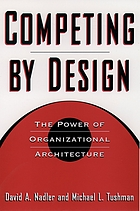 Competing by design : the power of organizational architecture