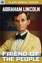 Abraham Lincoln, friend of the people