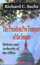 The President pro tempore of the Senate : history and authority of the office
