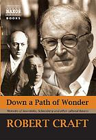Down a path of wonder : memoirs of Stravinsky, Schoenberg and other cultural figures