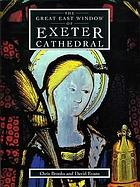 The great east window of Exeter Cathedral : a glazing history