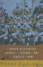 A more unbending battle : the Harlem Hellfighters' struggle for freedom in WWI and equality at home
