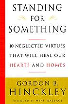 Standing for something : ten neglected virtues that will heal our hearts and homes