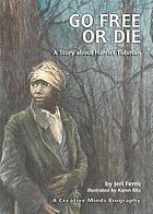 Go free or die : a story about Harriet Tubman