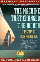 The machine that changed the world: the story of lean production: how japan's secret weapon in the global auto wars will revolutionize western industry