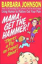 Mama, get the hammer : there's a fly on papa's head