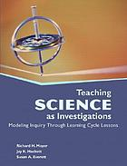 Teaching science as investigations : modeling inquiry through learning cycle lessons